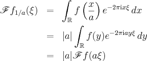 $\begin{eqnarray*}\displaystyle\mathscr{F}f_{1/a}(\xi) &=& \int_{\mathbb{R}}f\left(\frac{x}{a}\right)e^{-2\pi\mathrm{i}x\xi}\,dx\ &=& |a|\int_{\mathbb{R}}f(y)e^{-2\pi\mathrm{i}ay\xi}\,dy\ &=& |a|\mathscr{F}f(a\xi)\end{eqnarray*}$